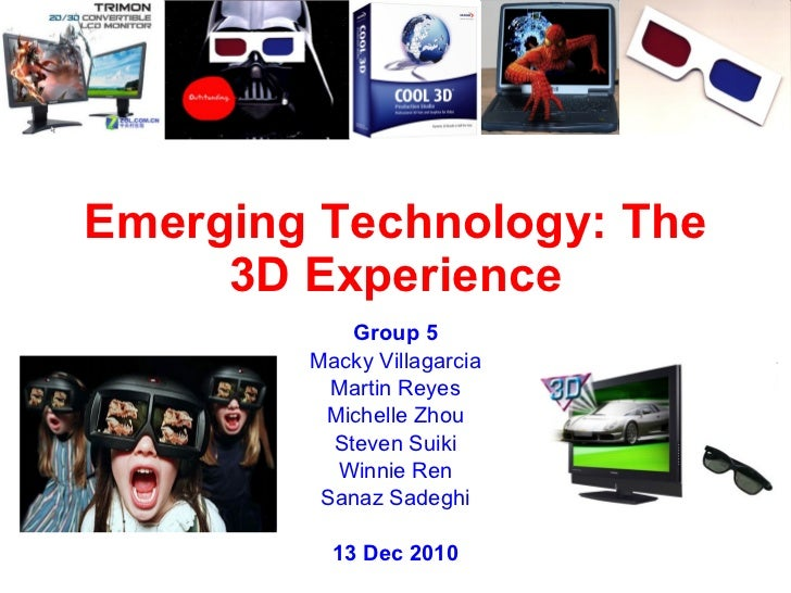 Emerging Technology: The 3D Experience Group 5 Macky Villagarcia Martin Reyes Michelle Zhou Steven Suiki Winnie Ren Sanaz ...