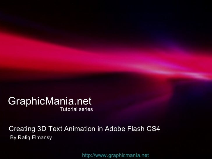 GraphicMania.net Tutorial series Creating 3D Text Animation in Adobe Flash CS4  By Rafiq Elmansy http:// www.graphicmania....
