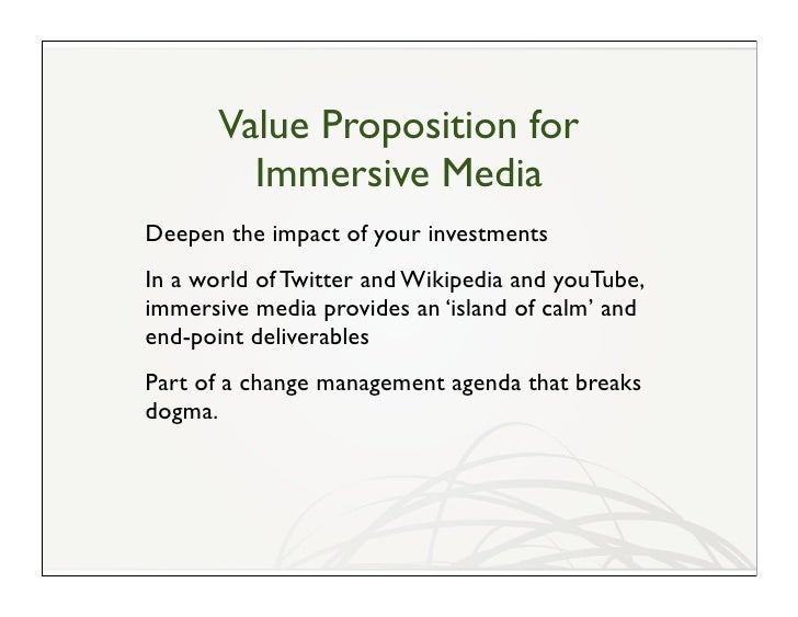Value Proposition for          Immersive Media Deepen the impact of your investments In a world of Twitter and Wikipedia a...