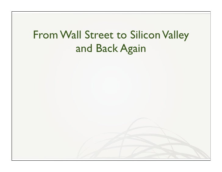 From Wall Street to Silicon Valley        and Back Again