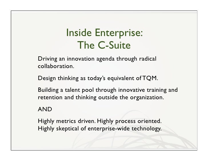 Inside Enterprise:              The C-Suite Driving an innovation agenda through radical collaboration. Design thinking as...
