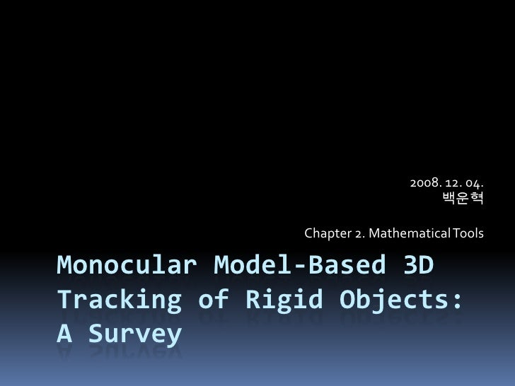 Monocular Model-Based 3D Tracking of Rigid Objects: A Survey<br />2008. 12. 04.백운혁<br />Chapter 2. Mathematical Tools<br />