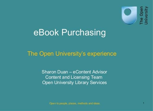 eBook PurchasingThe Open University's experience     Sharon Duan – eContent Advisor      Content and Licensing Team     Op...