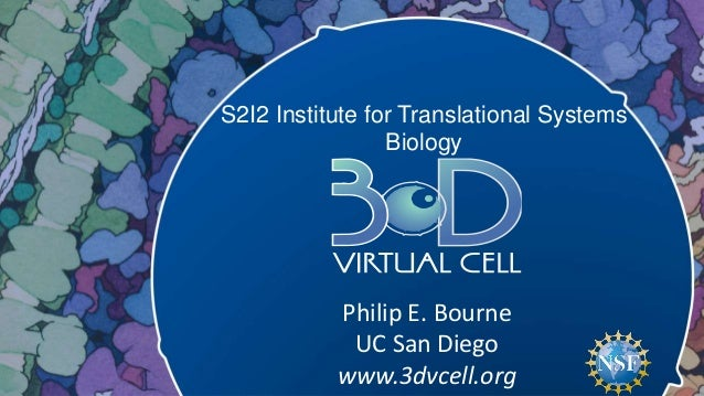 S2I2 Institute for Translational Systems Biology Philip E. Bourne UC San Diego www.3dvcell.org