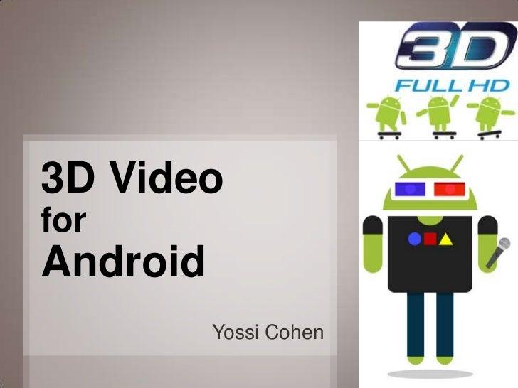 3D VideoforAndroid          Yossi Cohen                        1