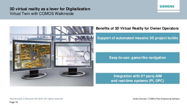 Unrestricted © Siemens AG 2016. All rights reserved. Page 18 Andoni Gonzalo / COMOS Plant Engineering Software 3D virtual ...