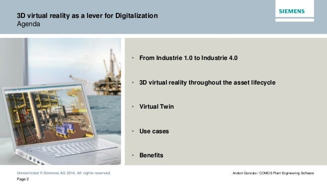 Unrestricted © Siemens AG 2016. All rights reserved. Page 2 Andoni Gonzalo / COMOS Plant Engineering Software 3D virtual r...