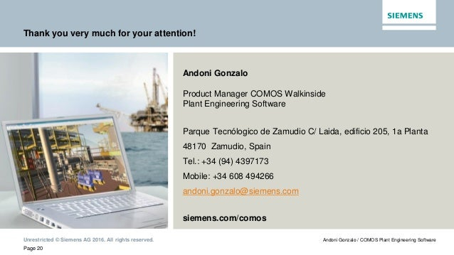 Unrestricted © Siemens AG 2016. All rights reserved. Page 20 Andoni Gonzalo / COMOS Plant Engineering Software Thank you v...