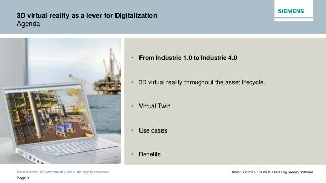 Unrestricted © Siemens AG 2016. All rights reserved. Page 3 Andoni Gonzalo / COMOS Plant Engineering Software 3D virtual r...