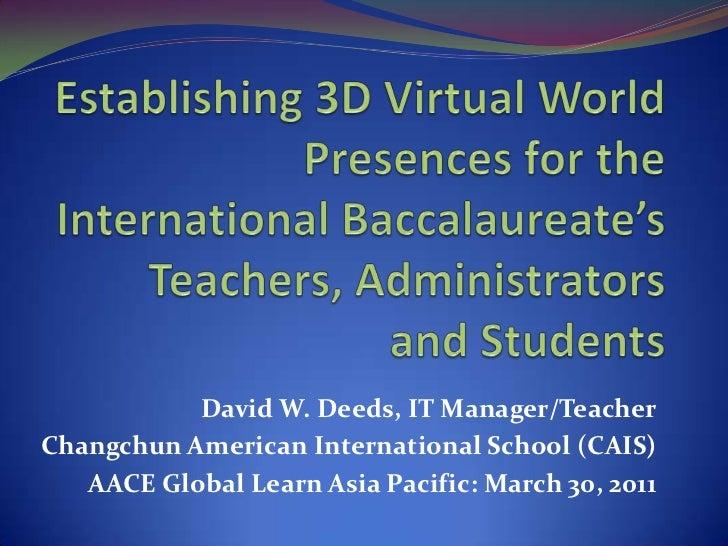 Establishing 3D Virtual World Presences for the International Baccalaureate's Teachers, Administrators and Students<br />D...