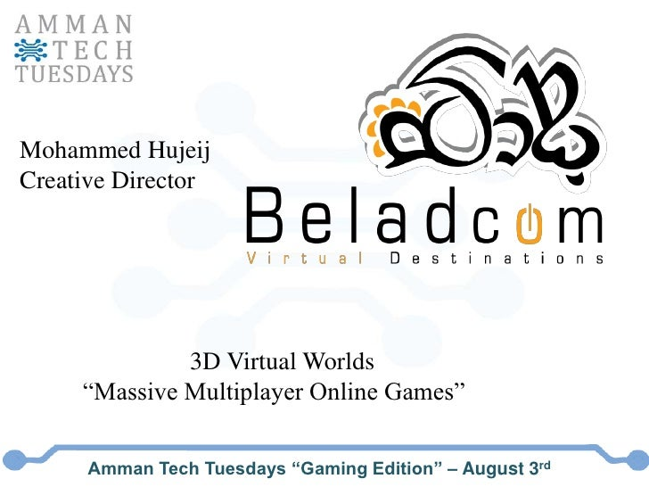 """Mohammed Hujeij<br />Creative Director<br />                           3D Virtual Worlds<br />          """"Massive Multiplay..."""