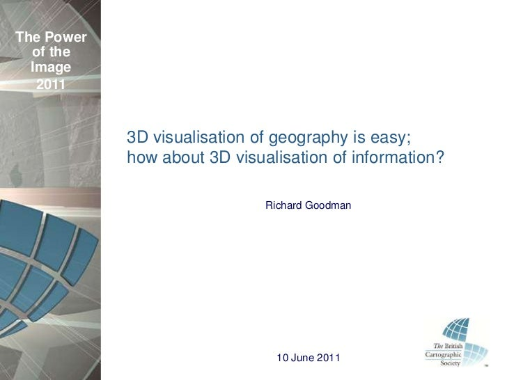 The Power  of the  Image   2011            3D visualisation of geography is easy;            how about 3D visualisation of...