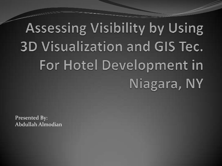 Assessing Visibility by Using 3D Visualization and GIS Tec. For Hotel Development in Niagara, NY<br />Presented By:<br />A...