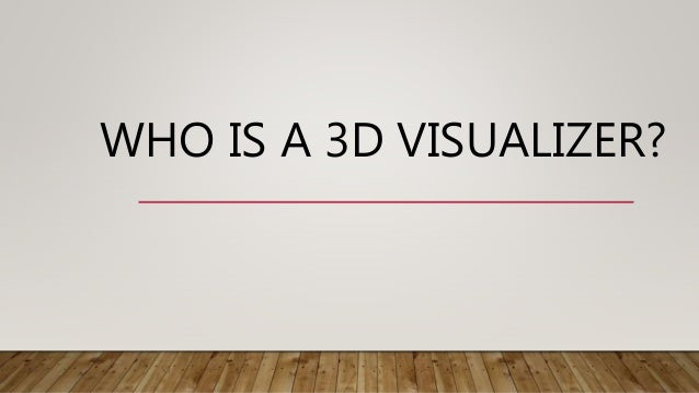 WHO IS A 3D VISUALIZER?