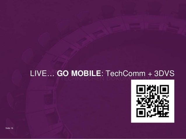 Seite 16 LIVE… GO MOBILE: TechComm + 3DVS