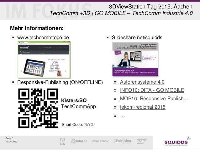 Seite 2 18.06.2015 3DViewStation Tag 2015, Aachen TechComm +3D | GO MOBILE – TechComm Industrie 4.0 Mehr Informationen:  ...