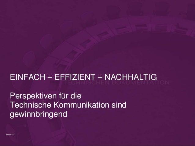 Seite 21 EINFACH – EFFIZIENT – NACHHALTIG Perspektiven für die Technische Kommunikation sind gewinnbringend
