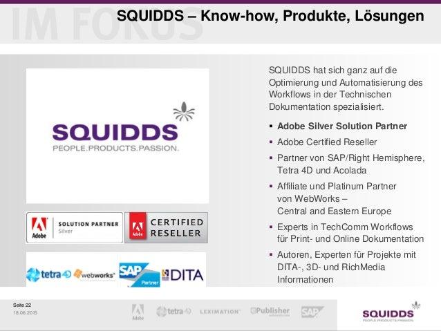 Seite 22 18.06.2015 SQUIDDS – Know-how, Produkte, Lösungen SQUIDDS hat sich ganz auf die Optimierung und Automatisierung d...