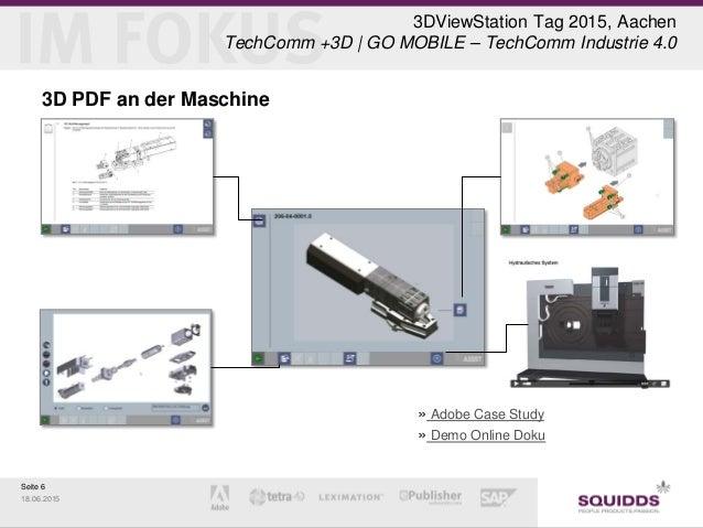 Seite 6 18.06.2015 3DViewStation Tag 2015, Aachen TechComm +3D | GO MOBILE – TechComm Industrie 4.0 3D PDF an der Maschine...