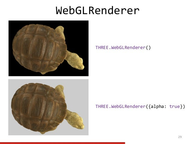29 THREE.WebGLRenderer({alpha: true}) THREE.WebGLRenderer() WebGLRenderer