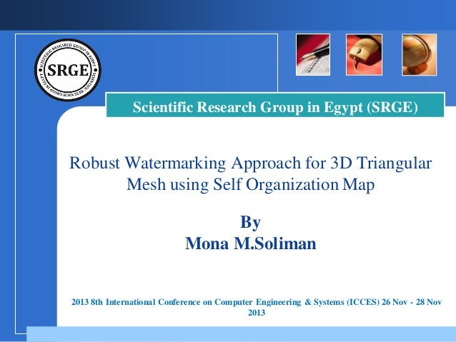 Scientific Research Group in Egypt (SRGE)  Robust Watermarking Approach for 3D Triangular Mesh using Self Organization Map...