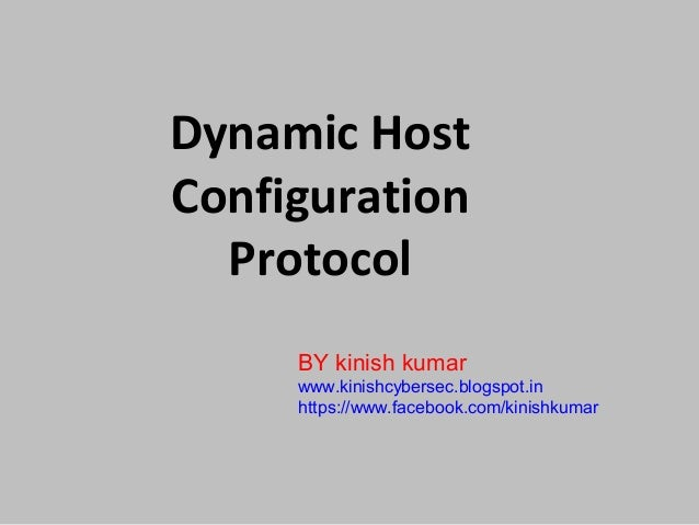 Dynamic HostConfiguration  Protocol     BY kinish kumar     www.kinishcybersec.blogspot.in     https://www.facebook.com/ki...