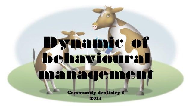 Dynamic of  behavioural  management  Community dentistry 1  2014