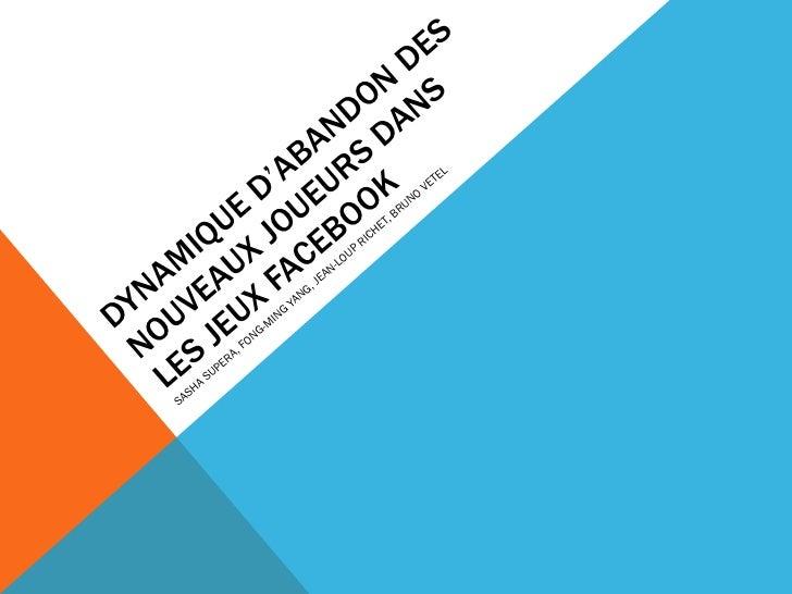 DYNAMIQUE D'ABANDON DES NOUVEAUX JOUEURS DANS LES JEUX FACEBOOK SASHA SUPERA, FONG-MING YANG, JEAN-LOUP RICHET, BRUNO VETEL