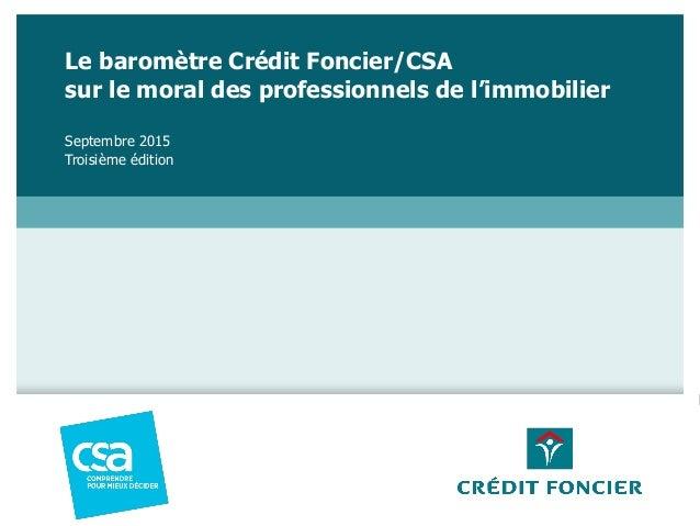 Le baromètre Crédit Foncier/CSA sur le moral des professionnels de l'immobilier Septembre 2015 Troisième édition