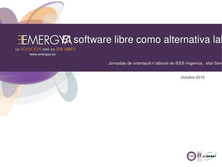 www.emergya.es El software libre como alternativa laboral Jornadas de orientación laboral de IEEE-Ingenius,  etsii Sevilla...