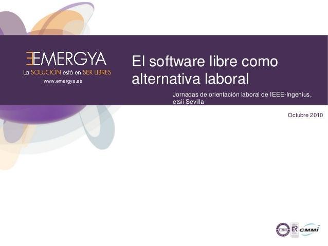 El software libre como alternativa laboral Jornadas de orientación laboral de IEEE-Ingenius, etsii Sevilla Octubre 2010 ww...