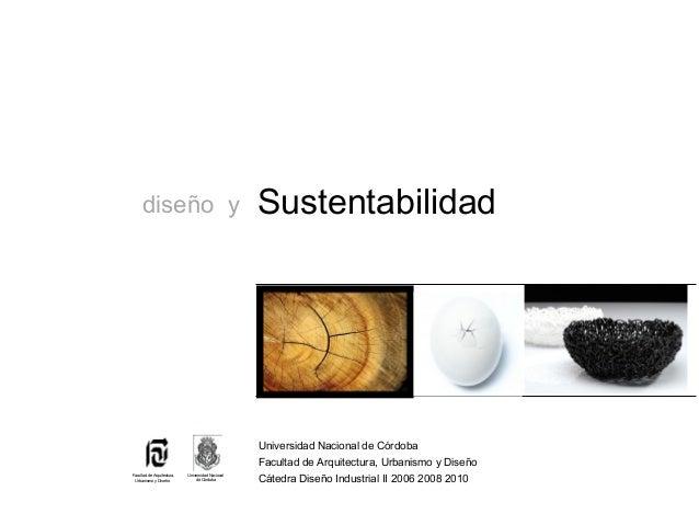 Sustentabilidad Universidad Nacional de Córdoba Facultad de Arquitectura, Urbanismo y Diseño Cátedra Diseño Industrial II ...