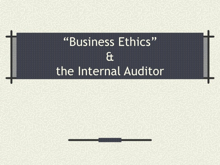 """"""" Business Ethics""""  &  the Internal Auditor"""