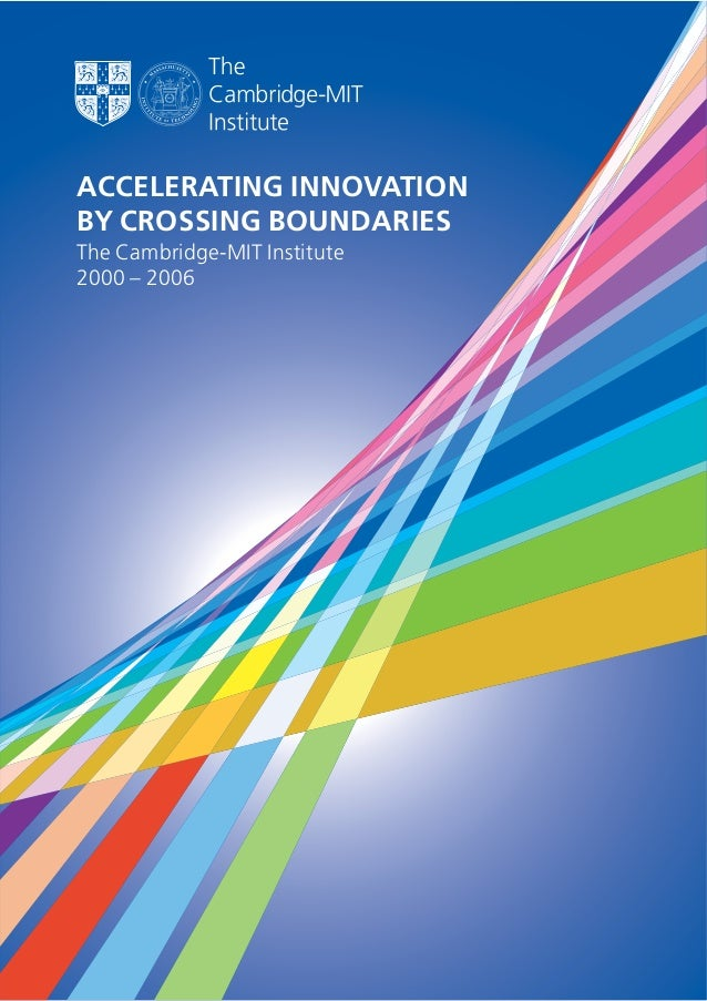 ACCELERATING INNOVATION BY CROSSING BOUNDARIES The Cambridge-MIT Institute 2000 – 2006