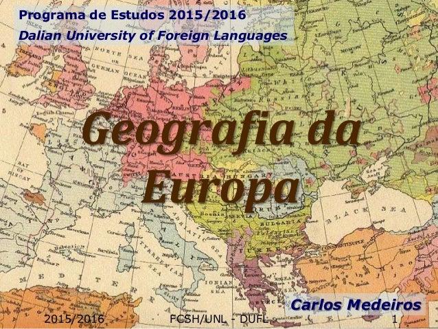 Geografia da Europa Programa de Estudos 2015/2016 Dalian University of Foreign Languages Carlos Medeiros 2015/2016 FCSH/UN...
