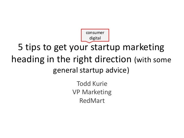 consumer                     digital 5 tips to get your startup marketingheading in the right direction (with some        ...