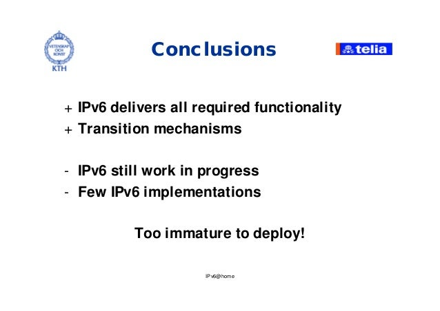 IPv6@home Conclusions + IPv6 delivers all required functionality + Transition mechanisms - IPv6 still work in progress - F...