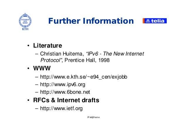 "IPv6@home Further Information • Literature – Christian Huitema, ""IPv6 - The New Internet Protocol"", Prentice Hall, 1998 • ..."