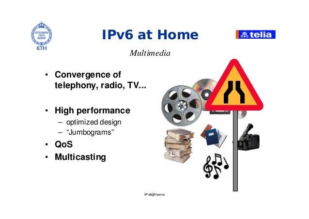 "IPv6@home IPv6 at Home Multimedia • Convergence of telephony, radio, TV... • High performance – optimized design – ""Jumbog..."