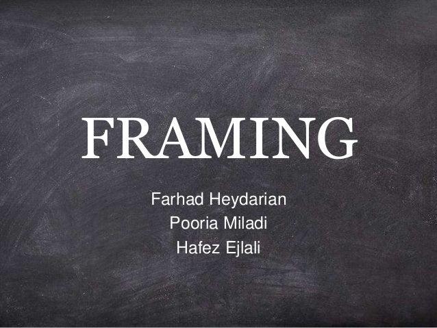 FRAMING Farhad Heydarian Pooria Miladi Hafez Ejlali