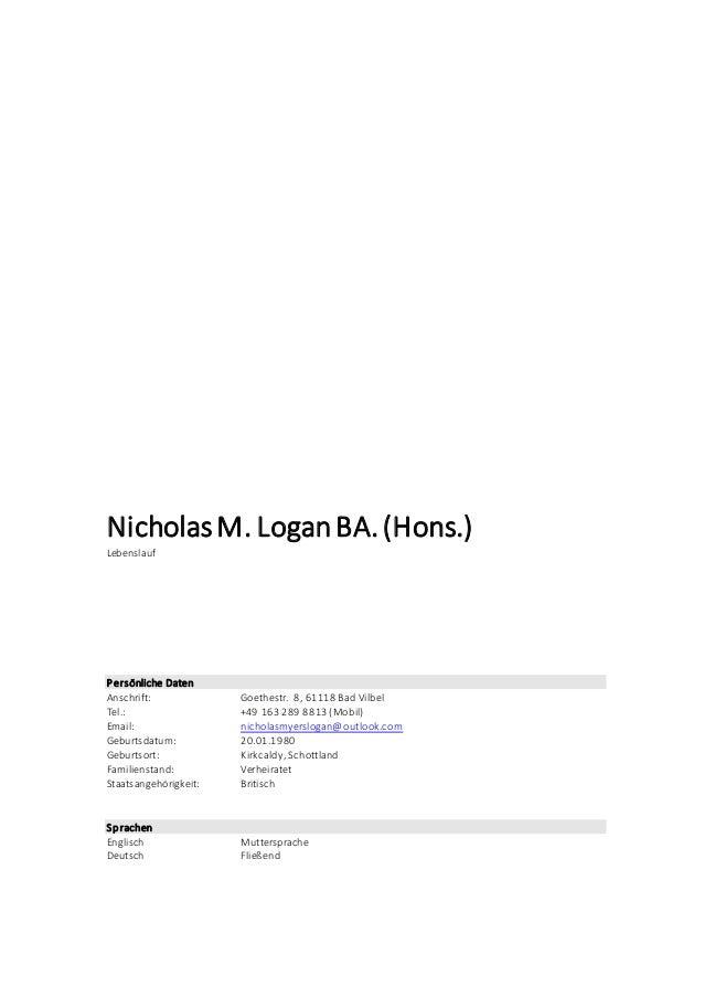 NicholasM. LoganBA.(Hons.) Lebenslauf Persönliche Daten Anschrift: Goethestr. 8, 61118 Bad Vilbel Tel.: +49 163 289 8813 (...