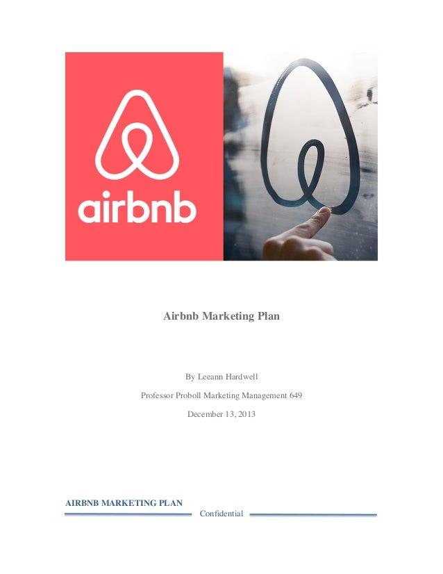 AIRBNB MARKETING PLAN Confidential       Airbnb Marketing Plan By Leeann Hardwell Professor Proboll Marketing Manageme...
