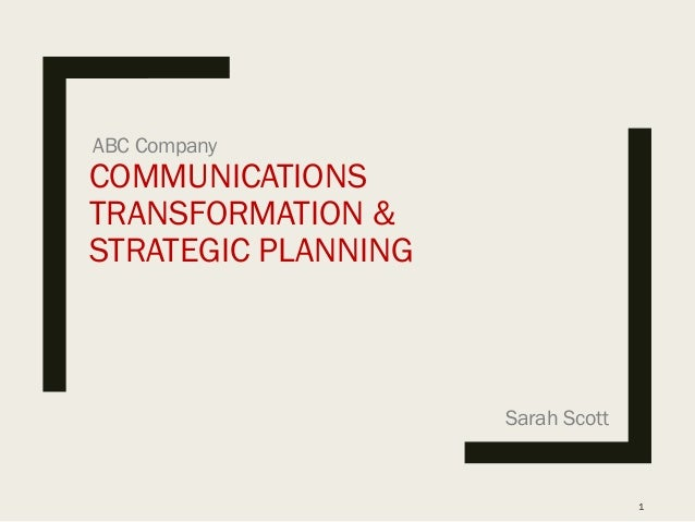 COMMUNICATIONS TRANSFORMATION & STRATEGIC PLANNING ABC Company 1 Sarah Scott