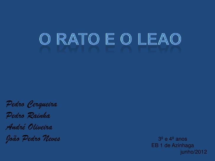 Pedro CerqueiraPedro RainhaAndré OliveiraJoão Pedro Neves     3º e 4º anos                   EB 1 de Azinhaga             ...