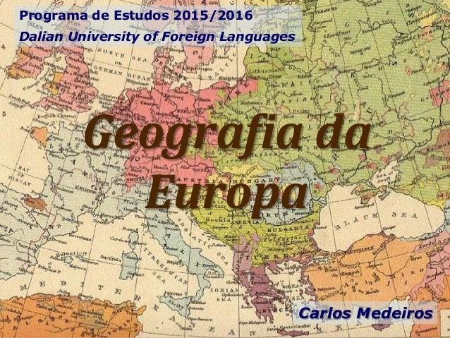 Geografia da Europa Programa de Estudos 2015/2016 Dalian University of Foreign Languages Carlos Medeiros