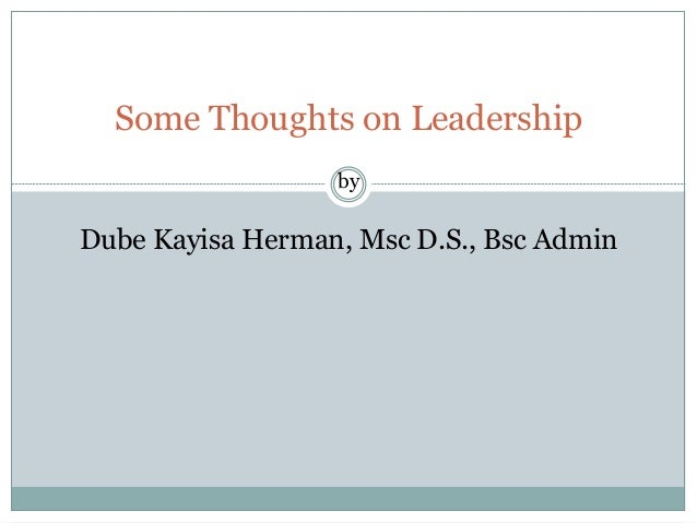 Some Thoughts on Leadership by Dube Kayisa Herman, Msc D.S., Bsc Admin
