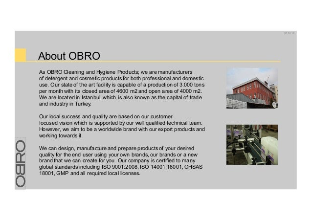About OBRO As OBRO Cleaning and Hygiene Products; we are manufacturers of detergent and cosmetic products for both profess...