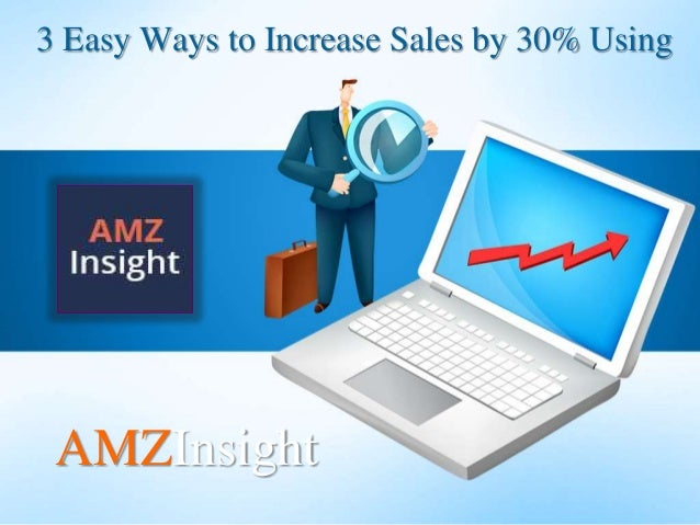 3 Easy Ways to Increase Sales by 30% Using AMZInsight