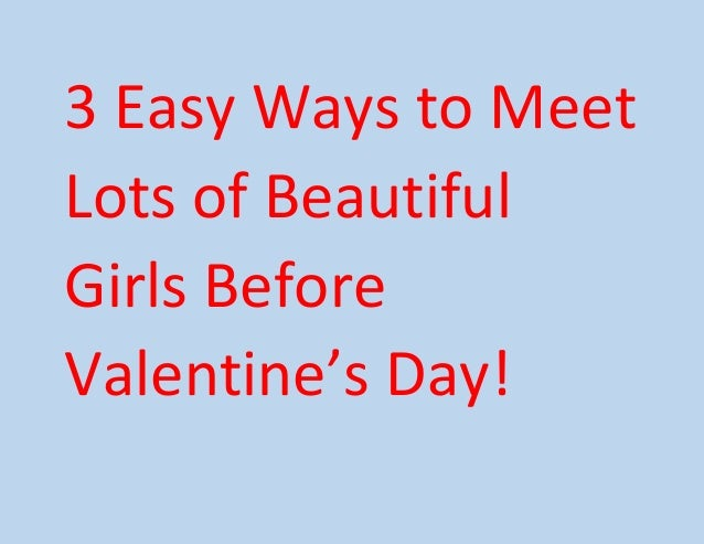3 Easy Ways to Meet Lots of Beautiful Girls Before Valentine's Day!