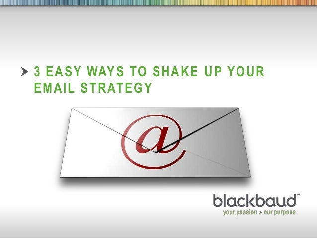 25/09/2013 1 3 EASY WAYS TO SHAKE UP YOUR EMAIL STRATEGY